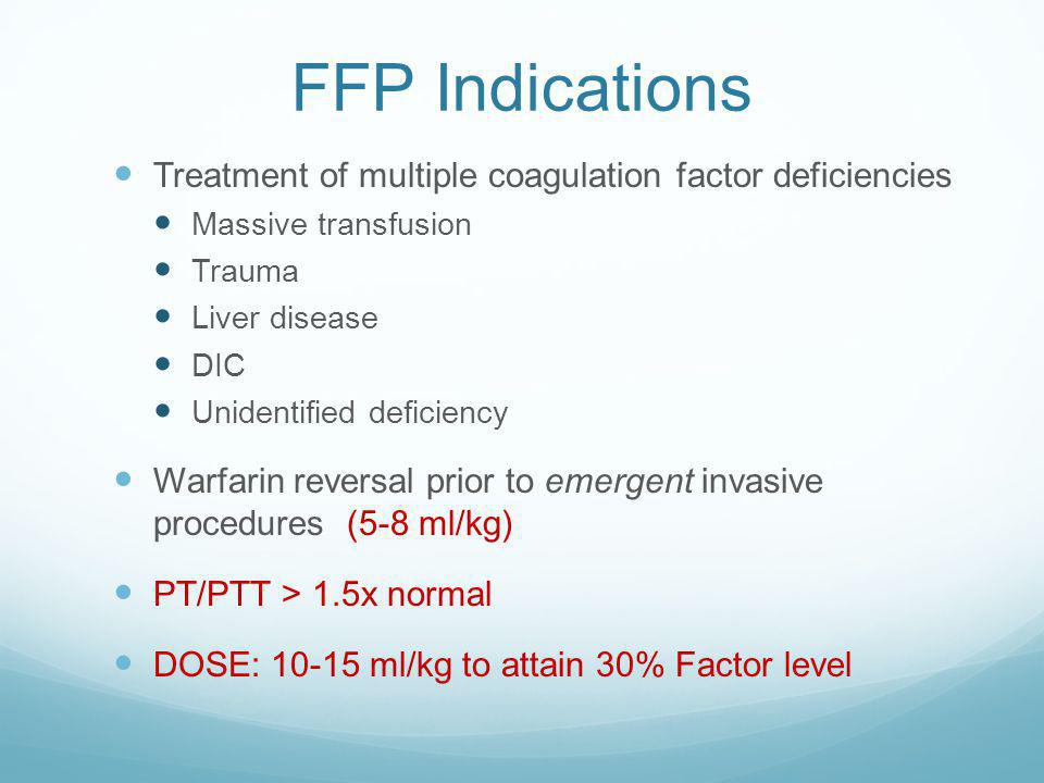 FFP Indications Treatment of multiple coagulation factor deficiencies
