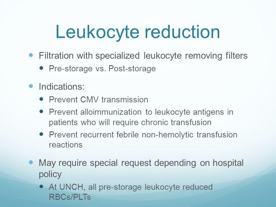 Leukocyte reduction Filtration with specialized leukocyte removing filters. Pre-storage vs. Post-storage.