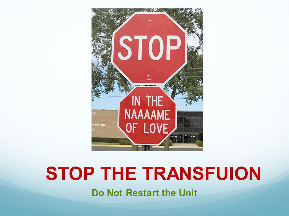 STOP THE TRANSFUION Do Not Restart the Unit