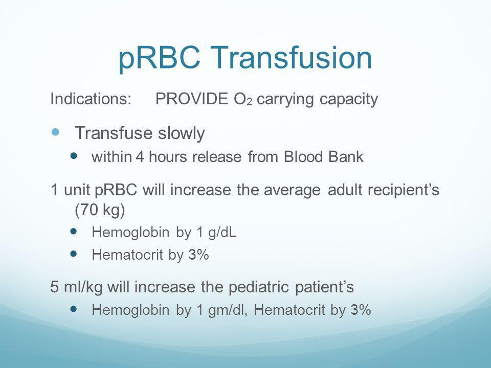 pRBC Transfusion Transfuse slowly