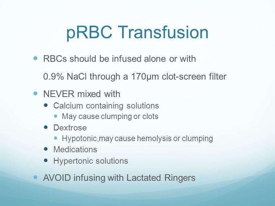 pRBC Transfusion RBCs should be infused alone or with