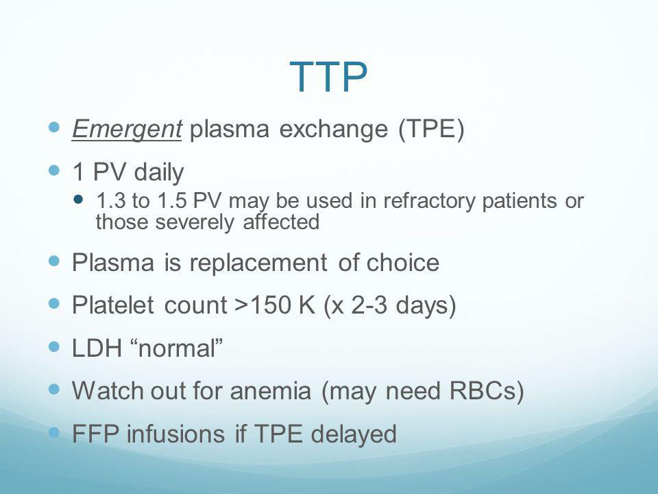 TTP Emergent plasma exchange (TPE) 1 PV daily