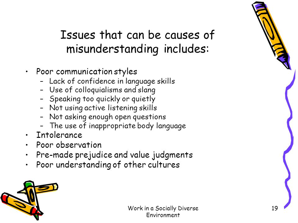 Issues that can be causes of misunderstanding includes: