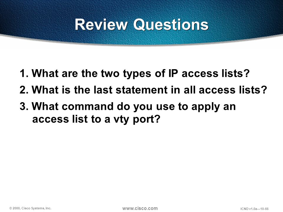 Review Questions 1. What are the two types of IP access lists