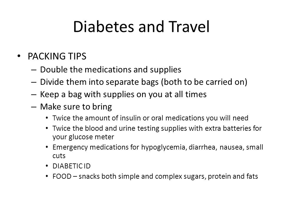 Diabetes and Travel PACKING TIPS Double the medications and supplies
