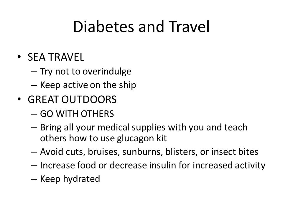 Diabetes and Travel SEA TRAVEL GREAT OUTDOORS Try not to overindulge
