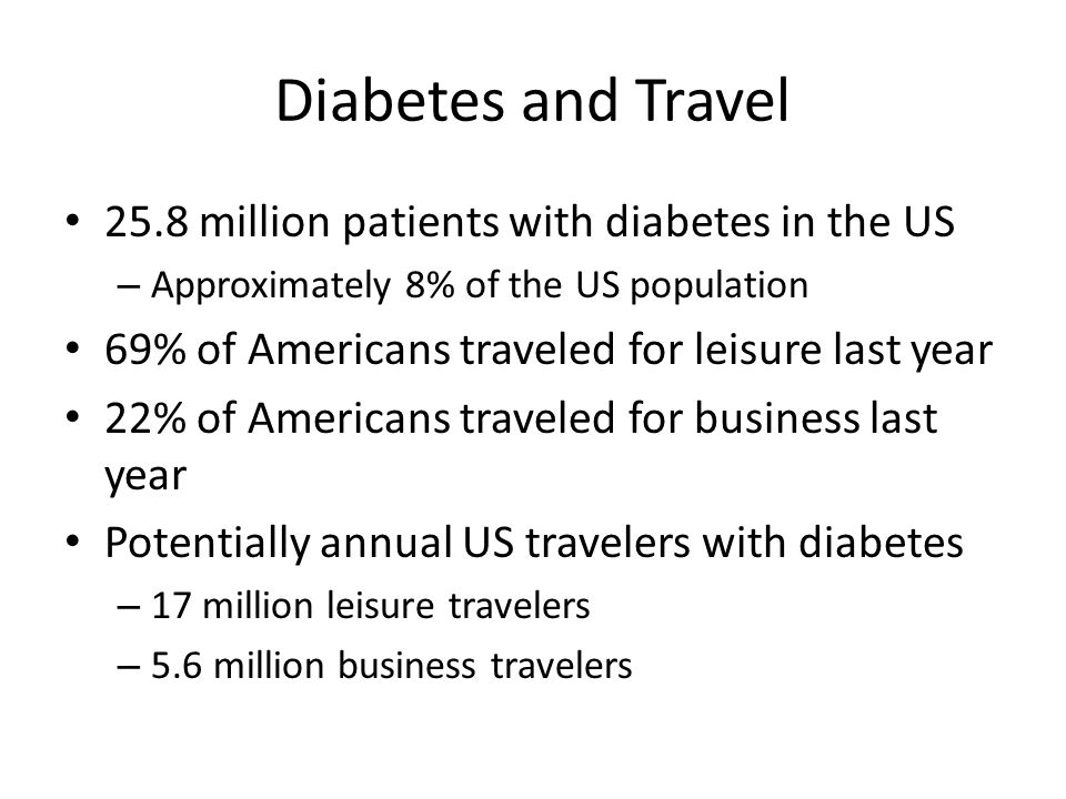 Diabetes and Travel 25.8 million patients with diabetes in the US