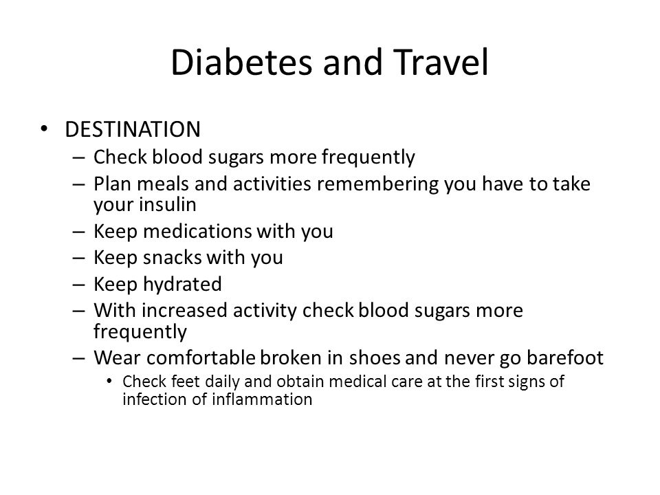 Diabetes and Travel DESTINATION Check blood sugars more frequently