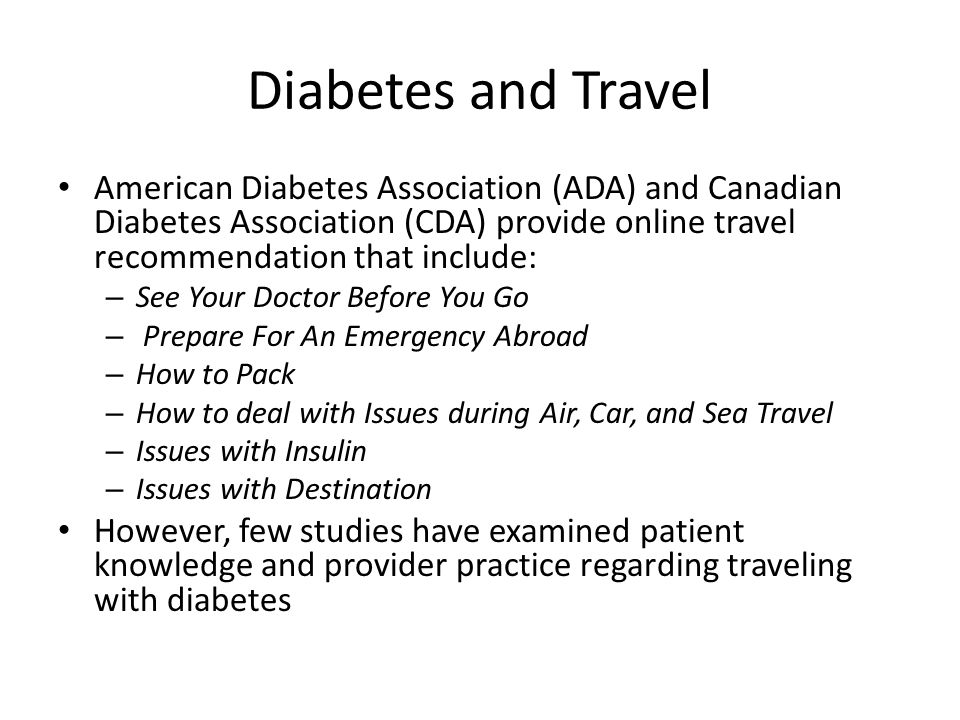 Diabetes and Travel American Diabetes Association (ADA) and Canadian Diabetes Association (CDA) provide online travel recommendation that include: