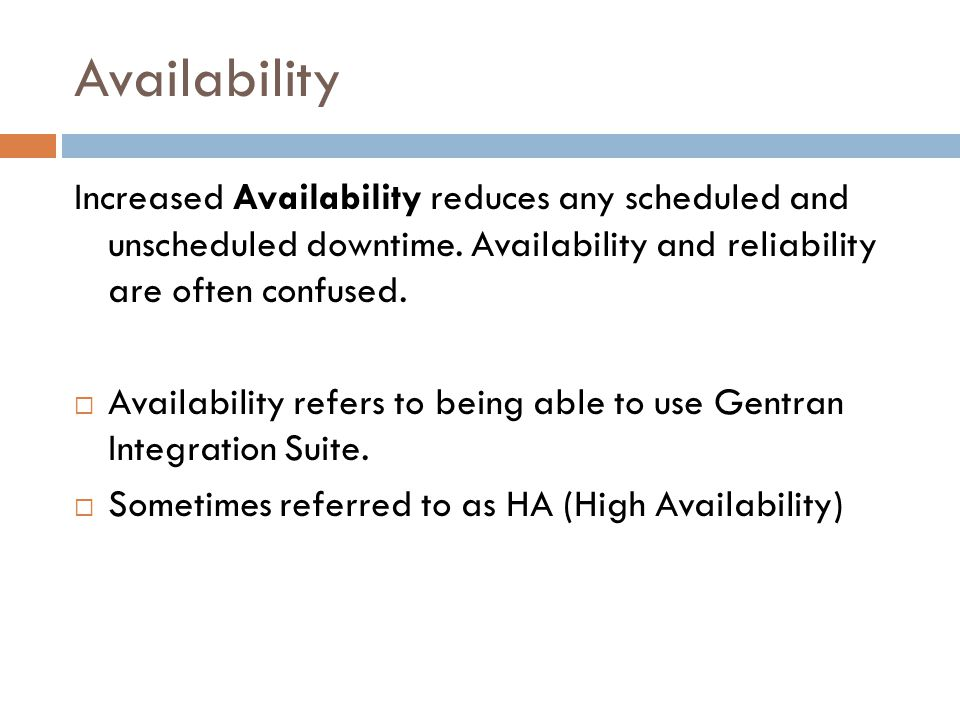 Availability Increased Availability reduces any scheduled and unscheduled downtime. Availability and reliability are often confused.