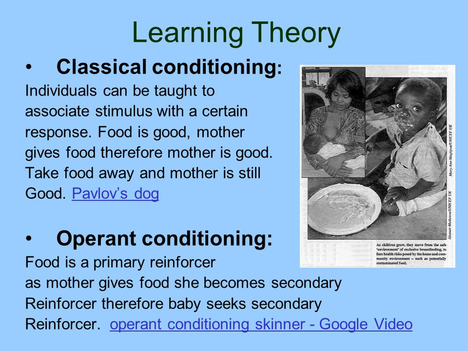 Learning Theory Classical conditioning: Operant conditioning: