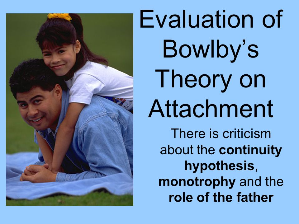 Evaluation of Bowlby's Theory on Attachment