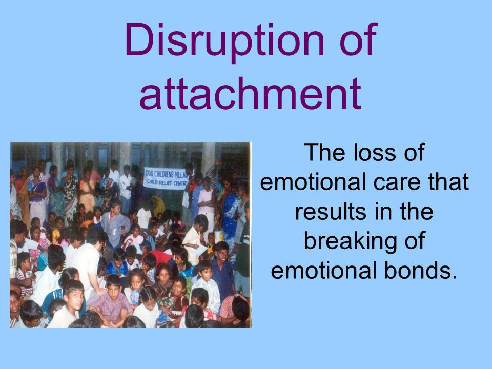 effects of breaking attachment bonds Test1: chapter 1-5  describe how parent-infant attachment bonds form  22 knowing that you will be punished for breaking mom's favorite dish is a function of the.