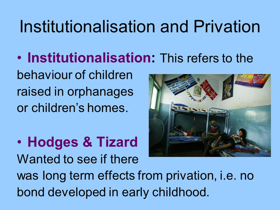 Institutionalisation and Privation