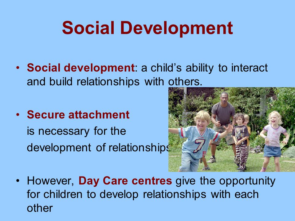 Social Development Social development: a child's ability to interact and build relationships with others.