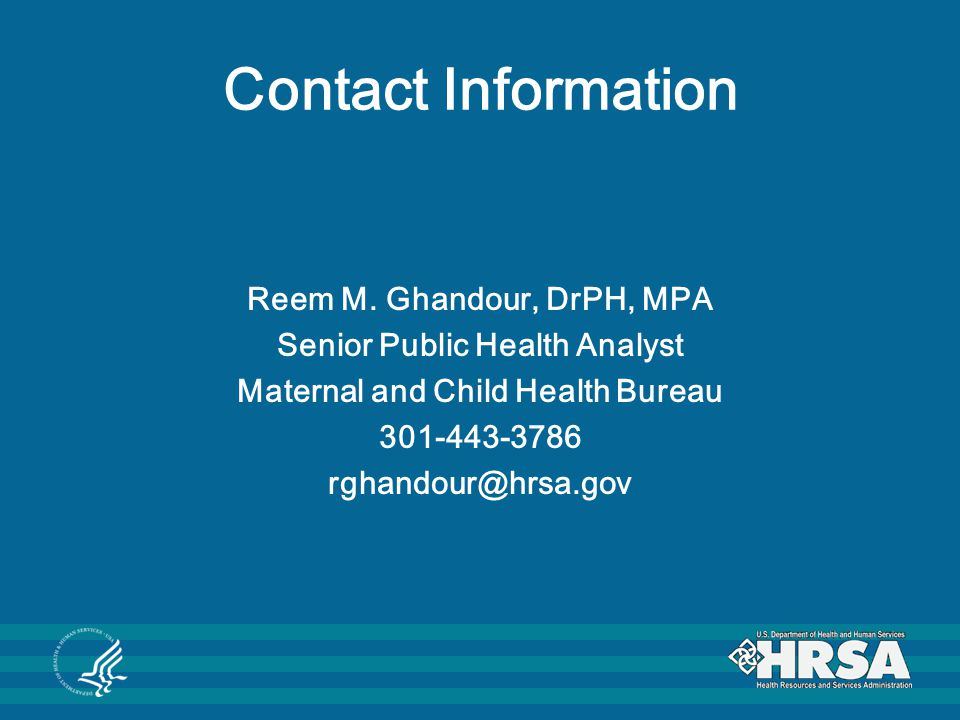 Contact Information Reem M. Ghandour, DrPH, MPA. Senior Public Health Analyst. Maternal and Child Health Bureau.