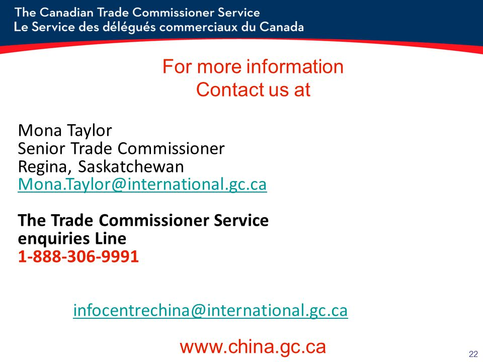 For more information Contact us at www.china.gc.ca Mona Taylor