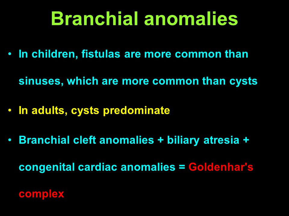 Branchial anomalies In children, fistulas are more common than sinuses, which are more common than cysts.