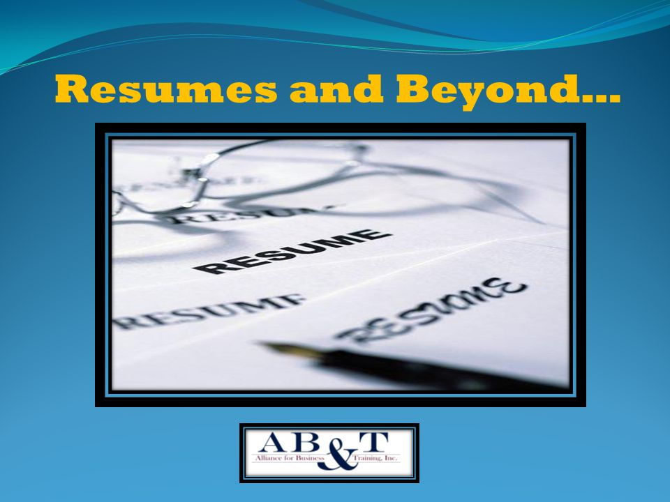 Resumes and Beyond… Housekeeping items: Cell phones turned off Breaks