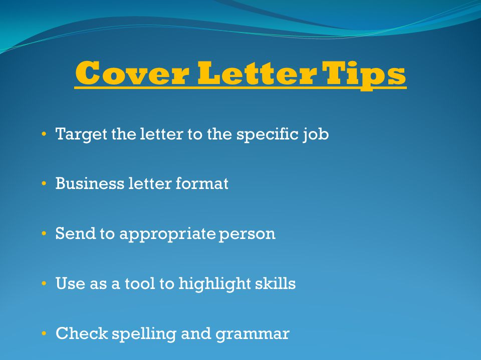 Cover Letter Tips Target the letter to the specific job