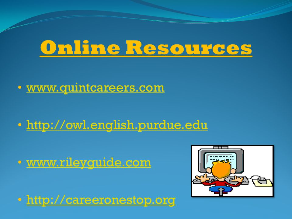 Online Resources www.quintcareers.com http://owl.english.purdue.edu