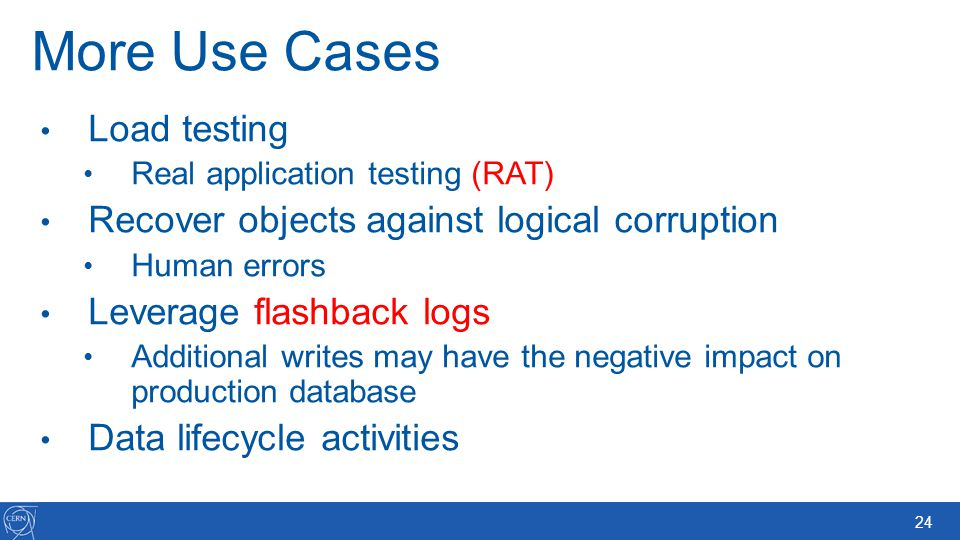 More Use Cases Load testing Recover objects against logical corruption