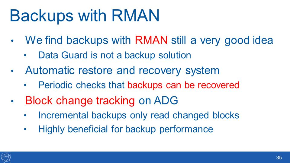 Backups with RMAN We find backups with RMAN still a very good idea