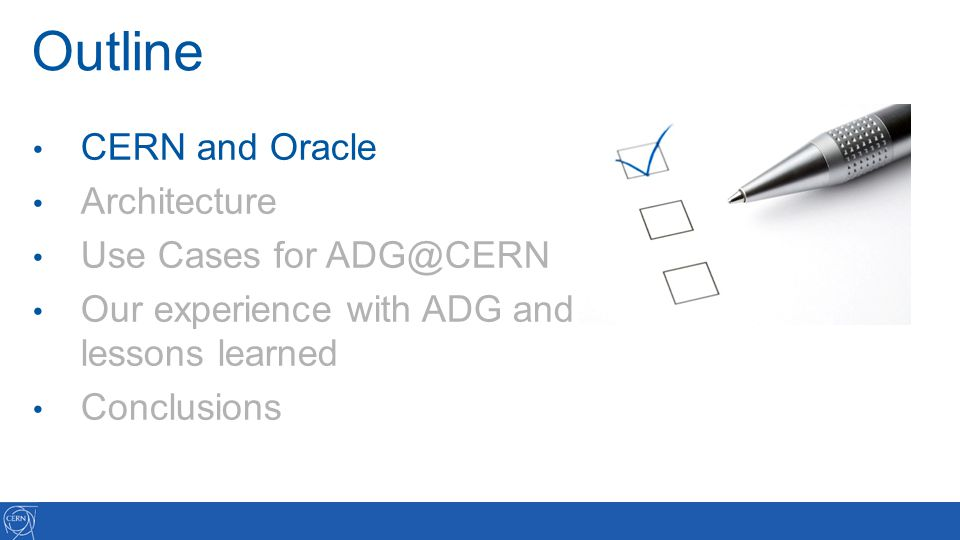 Outline CERN and Oracle Architecture Use Cases for ADG@CERN