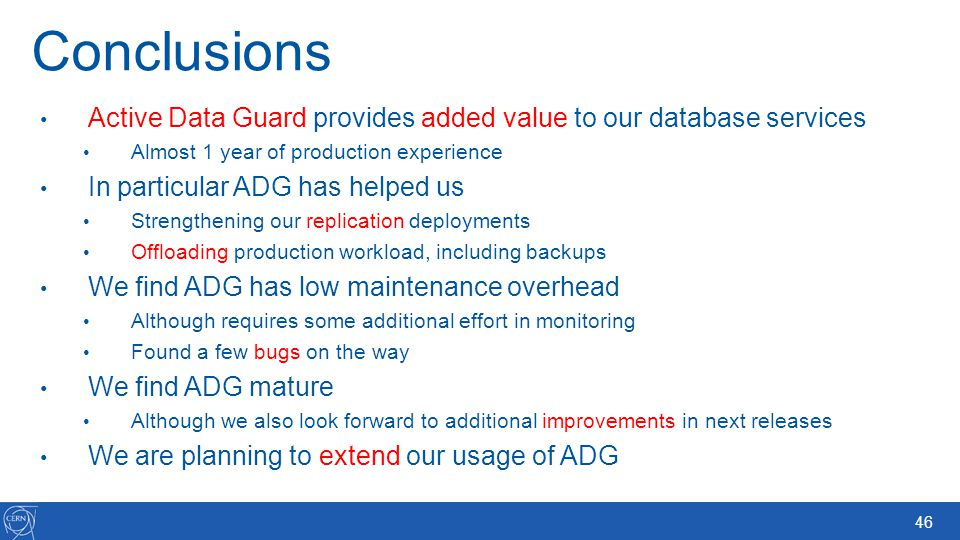 Conclusions Active Data Guard provides added value to our database services. Almost 1 year of production experience.