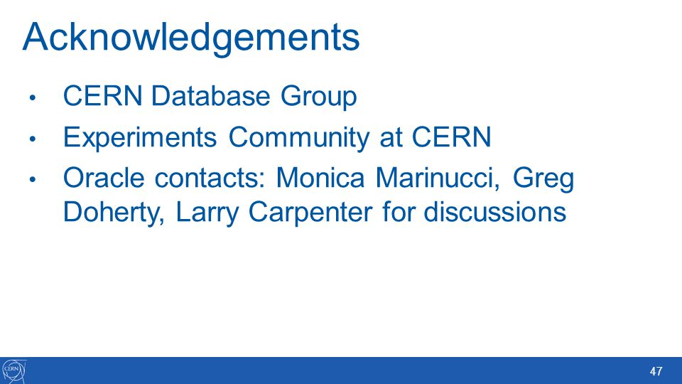 Acknowledgements CERN Database Group Experiments Community at CERN