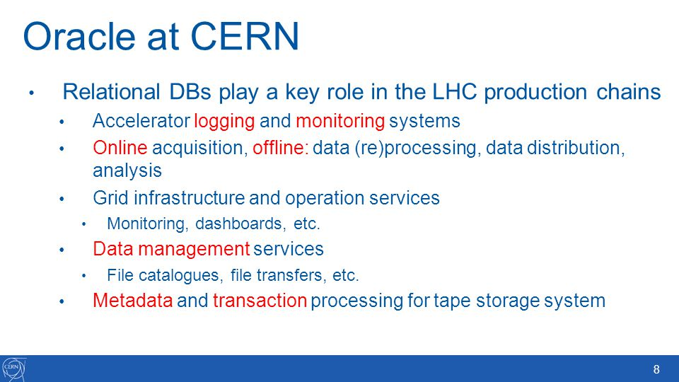 Oracle at CERN Relational DBs play a key role in the LHC production chains. Accelerator logging and monitoring systems.