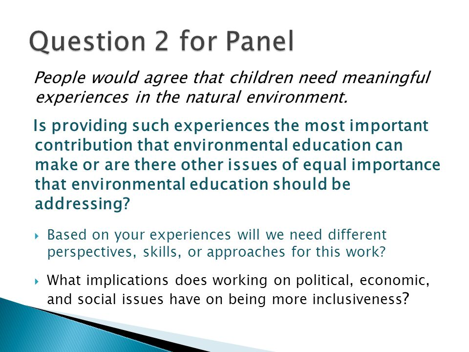 Question 2 for Panel People would agree that children need meaningful experiences in the natural environment.