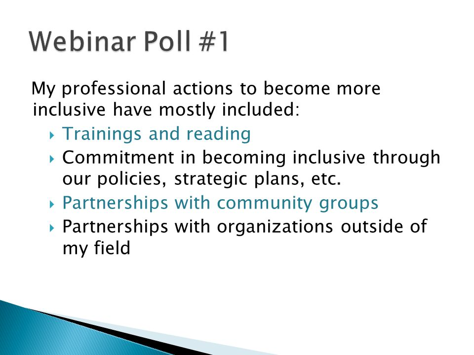 Webinar Poll #1 My professional actions to become more inclusive have mostly included: Trainings and reading.