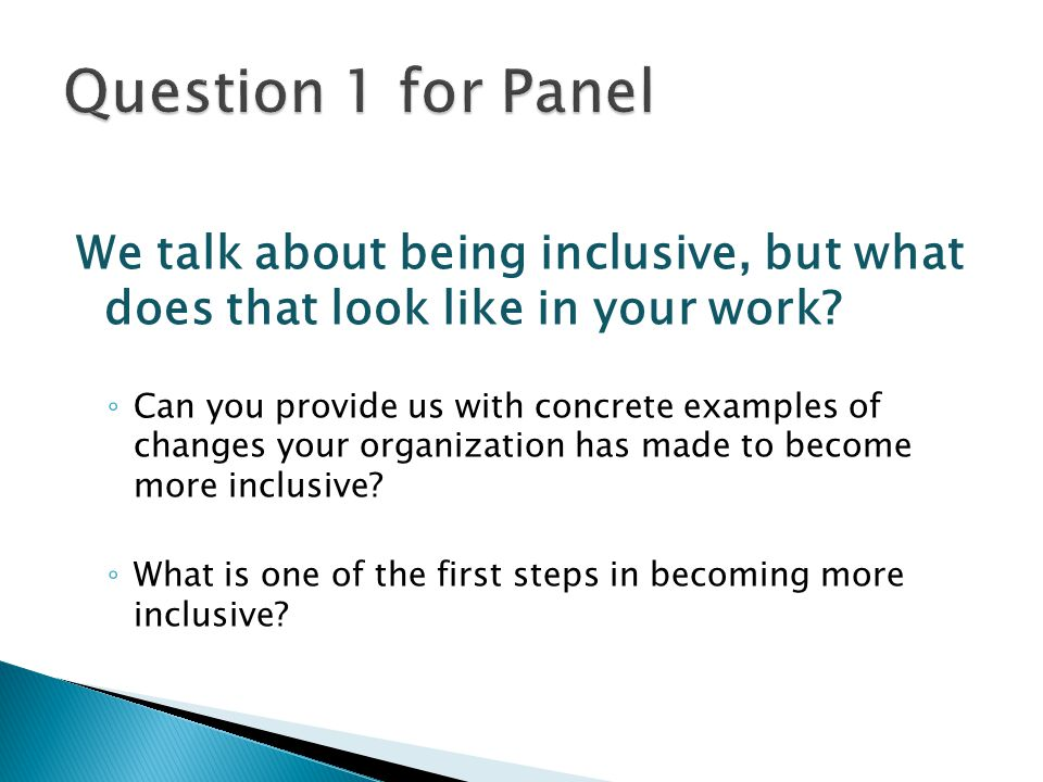 Question 1 for Panel We talk about being inclusive, but what does that look like in your work