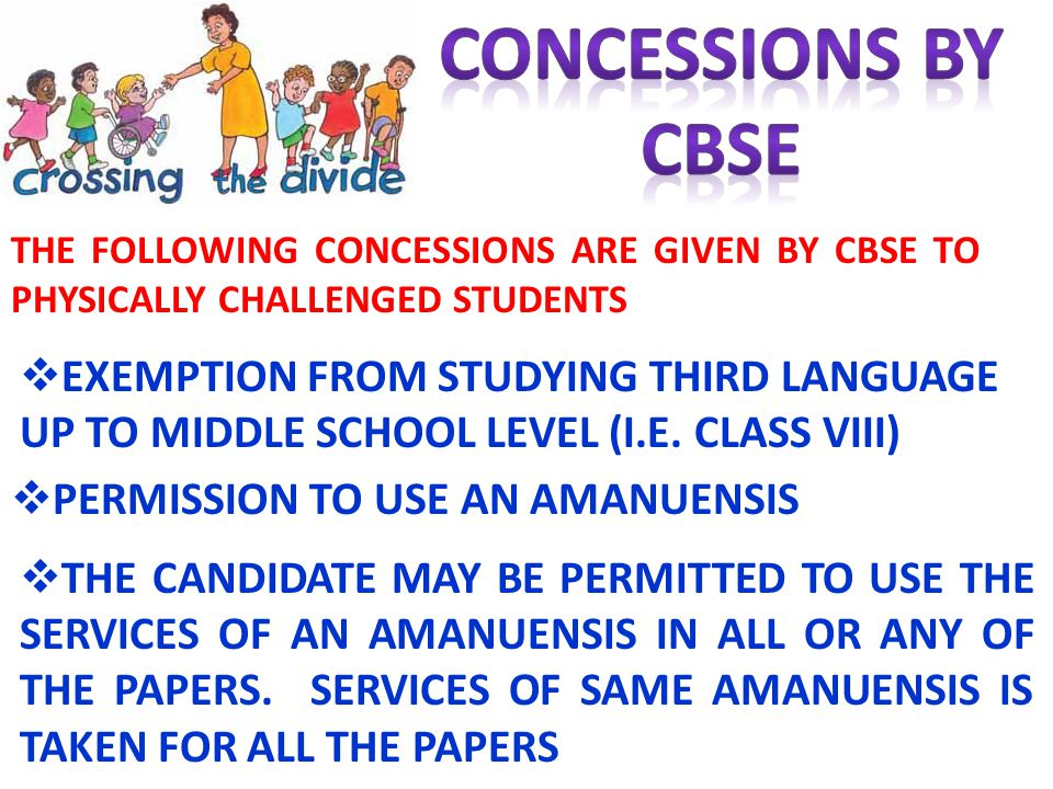 CONCESSIONS BY CBSE. THE FOLLOWING CONCESSIONS ARE GIVEN BY CBSE TO PHYSICALLY CHALLENGED STUDENTS.