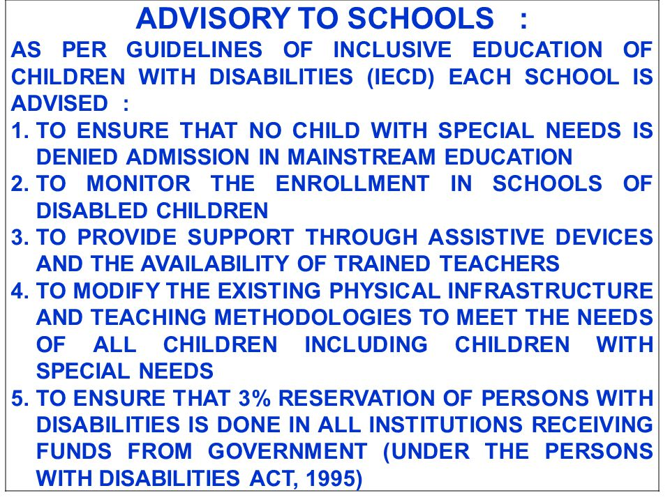 ADVISORY TO SCHOOLS : AS PER GUIDELINES OF INCLUSIVE EDUCATION OF CHILDREN WITH DISABILITIES (IECD) EACH SCHOOL IS ADVISED :