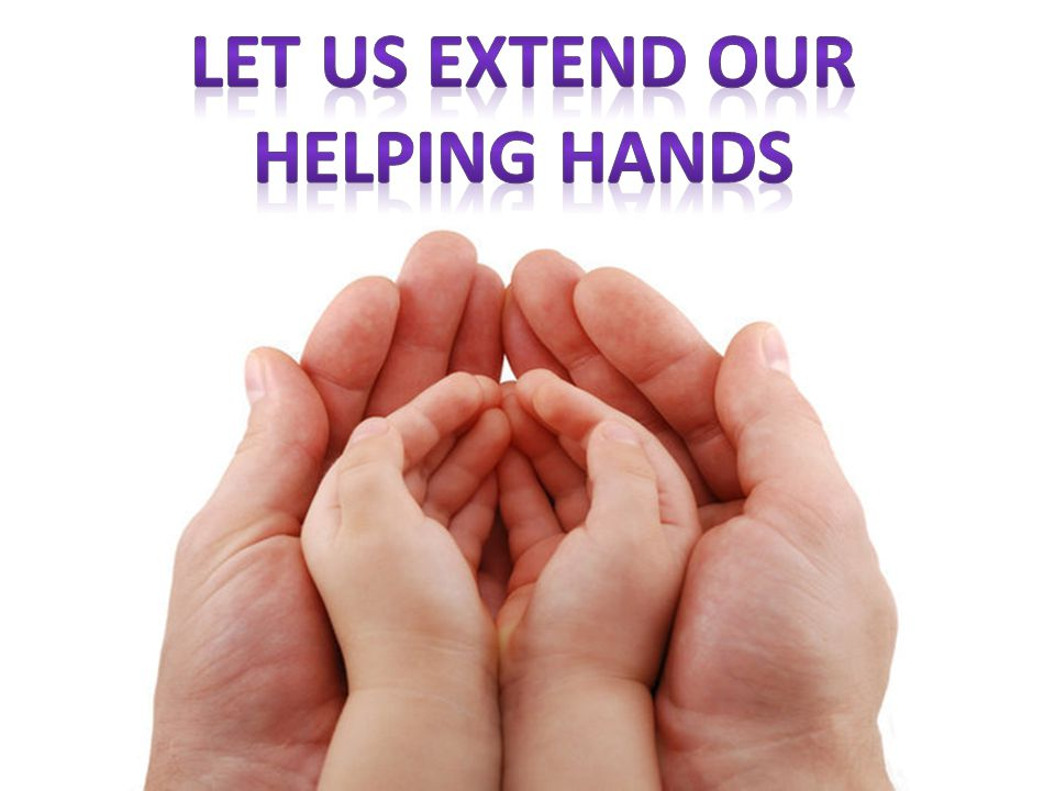 LET US EXTEND OUR HELPING HANDS