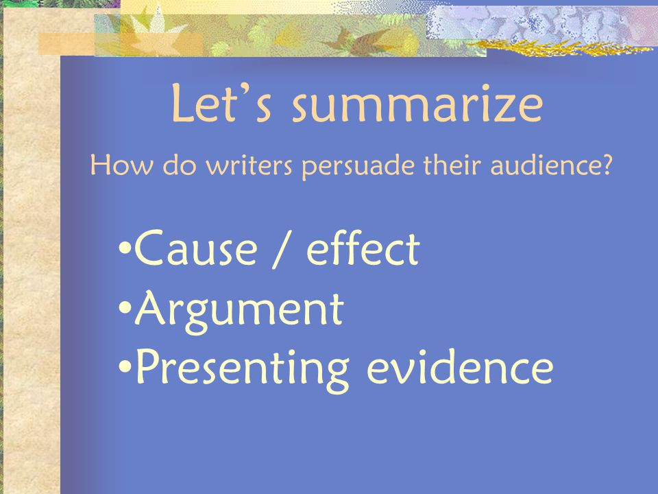 Let's summarize Cause / effect Argument Presenting evidence