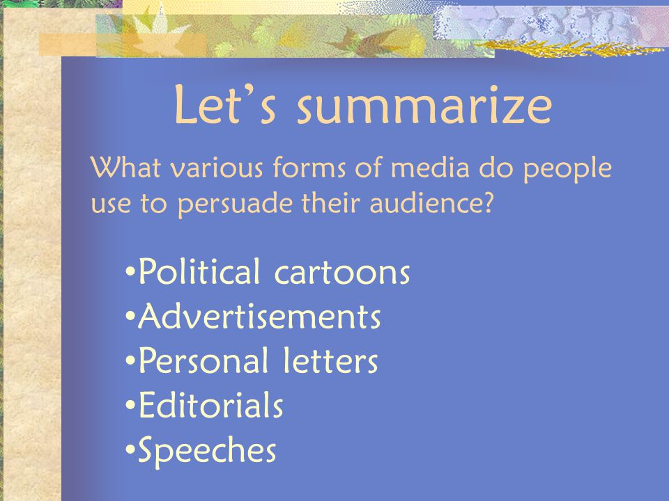 Let's summarize Political cartoons Advertisements Personal letters