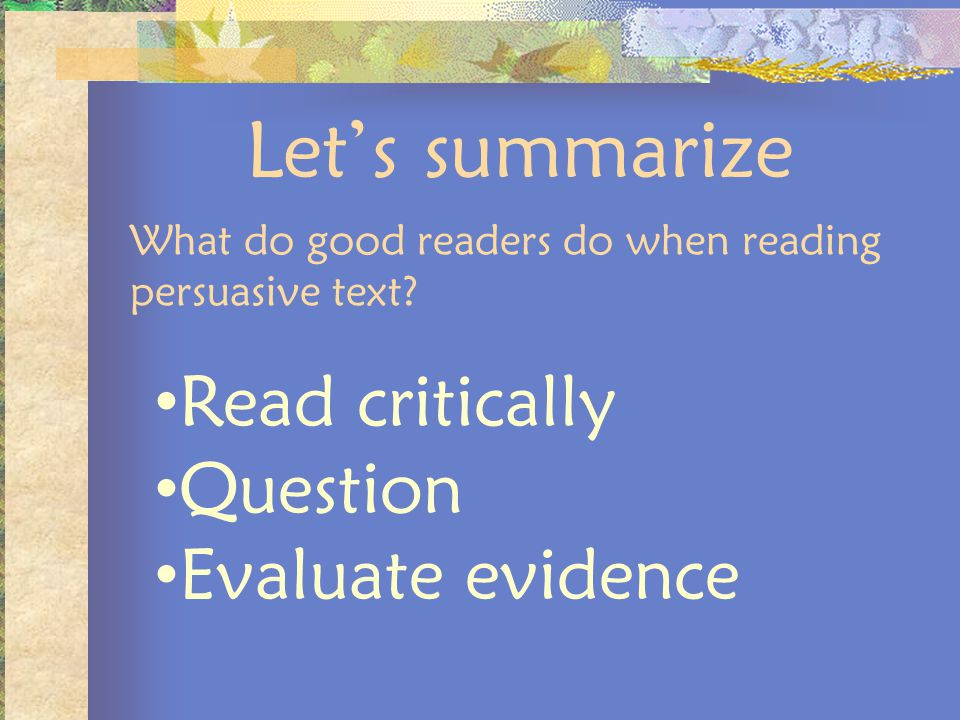 Let's summarize Read critically Question Evaluate evidence