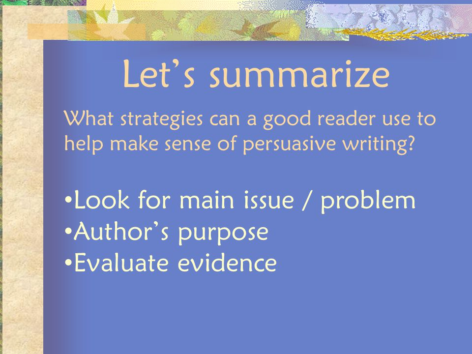 Let's summarize Look for main issue / problem Author's purpose