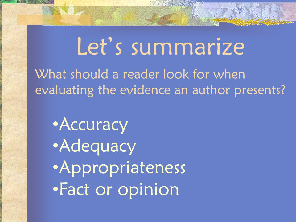 Let's summarize Accuracy Adequacy Appropriateness Fact or opinion