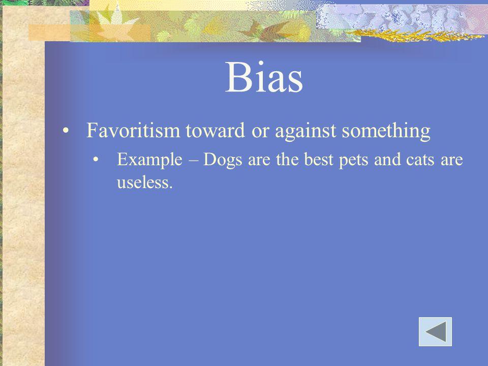 Bias Favoritism toward or against something