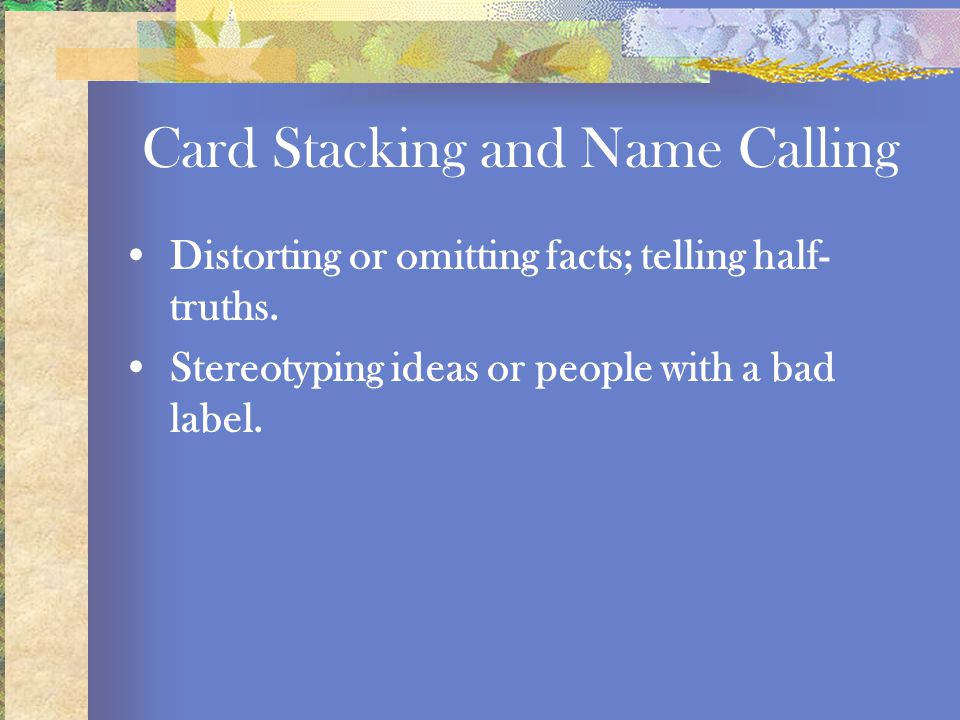Card Stacking and Name Calling