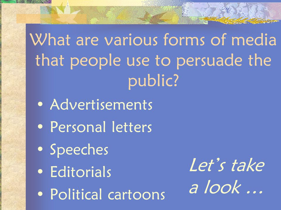 What are various forms of media that people use to persuade the public
