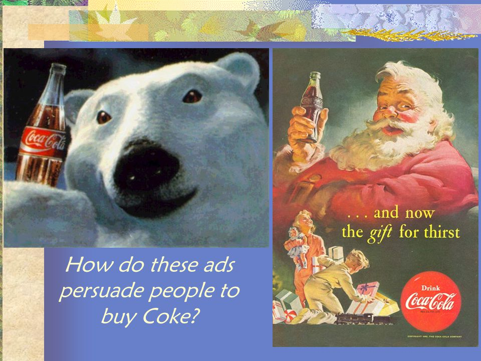How do these ads persuade people to buy Coke