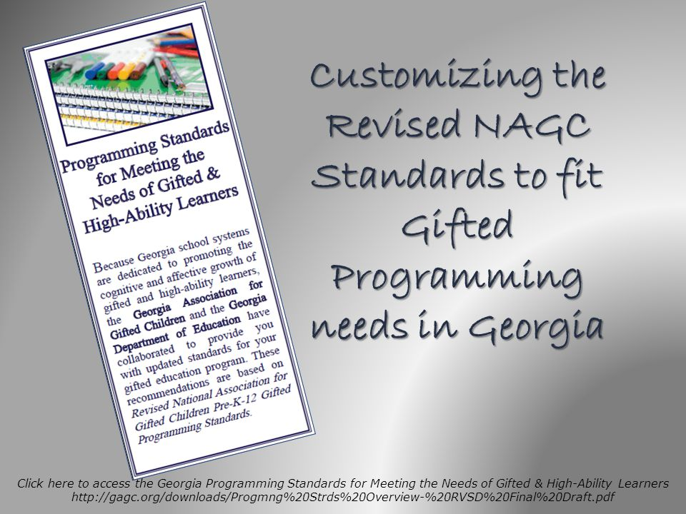 Click here to access the Georgia Programming Standards for Meeting the Needs of Gifted & High-Ability Learners