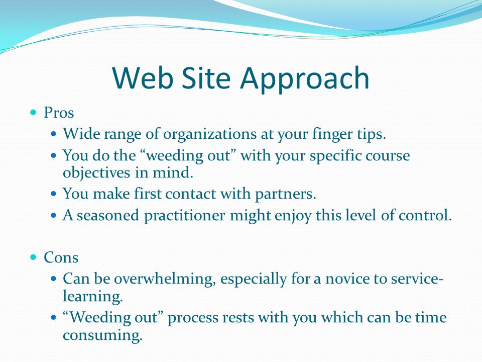 Web Site Approach Pros. Wide range of organizations at your finger tips. You do the weeding out with your specific course objectives in mind.