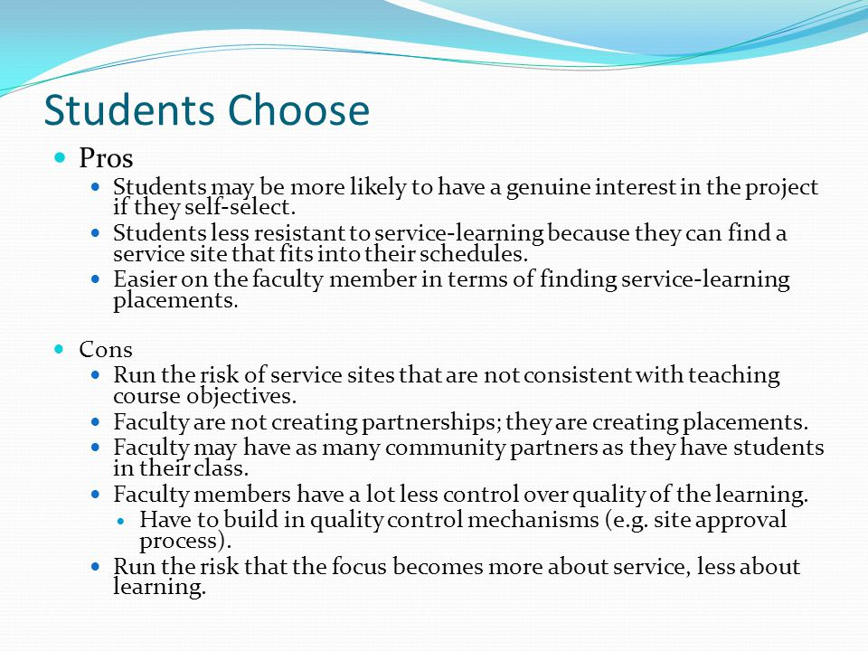 Students Choose Pros. Students may be more likely to have a genuine interest in the project if they self-select.