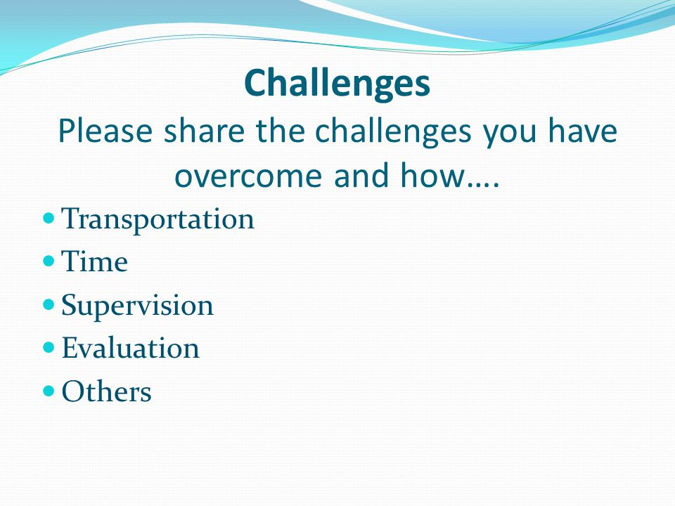 Challenges Please share the challenges you have overcome and how….